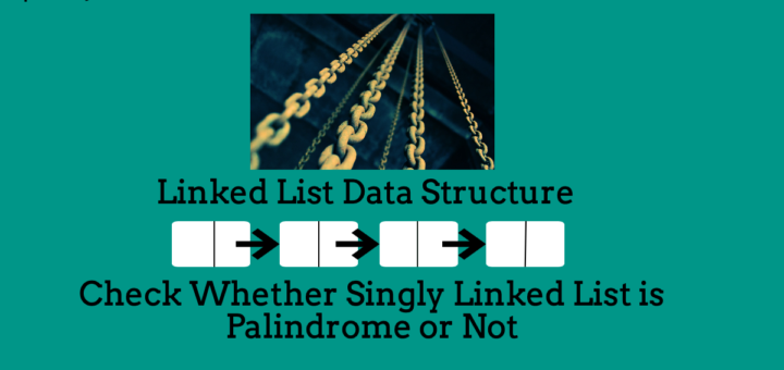 check whether singly linked list is palindrome or not